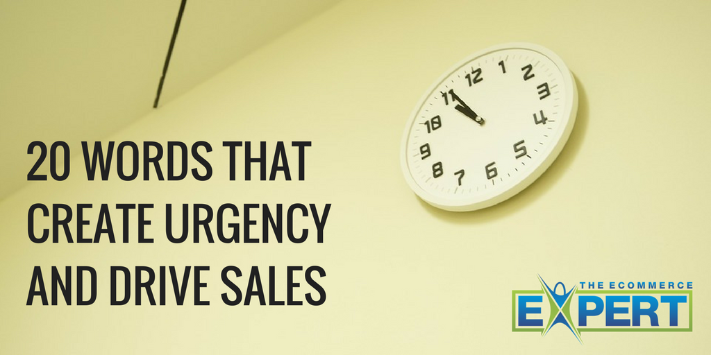 20 Words That Create Urgency And Drive Sales The Ecommerce