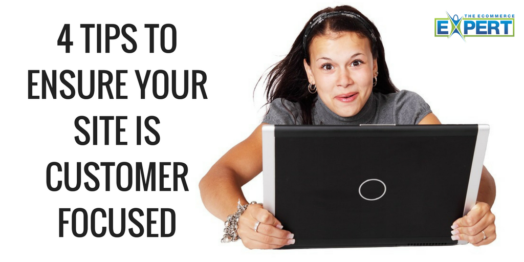 4 Tips to Ensure Your Site is Customer Focused