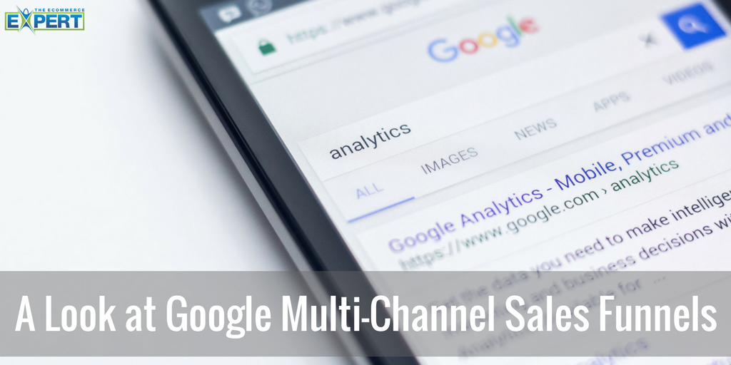 A Look at Google Multi-Channel Sales Funnels