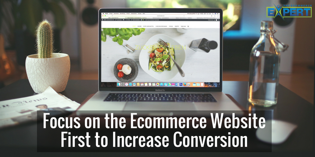 Focus on the Ecommerce Website First to Increase Conversion