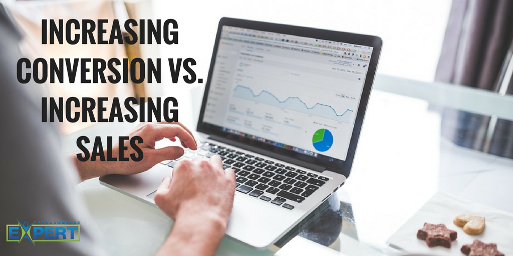 Increasing Conversion vs. Increasing Sales