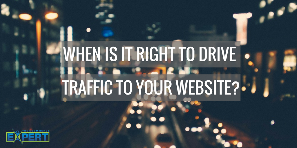 When is it Right to Drive Traffic to Your Website?